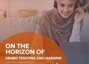 """""""On The Horizon of Arabic Teaching and Learning"""" Reintroducing Arabic to the 21st century"""